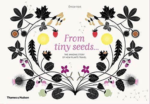 From Tiny Seeds: The Amazing Story of How Plants Travel