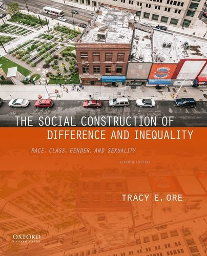 Compare Textbook Prices for The Social Construction of Difference and Inequality: Race, Class, Gender, and Sexuality 7 Edition ISBN 9780190647964 by Ore, Tracy E.