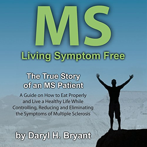MS - Living Symptom Free: The True Story of an MS Patient cover art