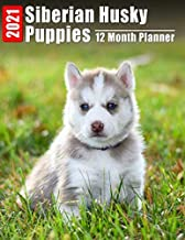 2021 Planner 12 Months Siberian Husky Puppies: 2021 Academic Monthly Calendar, Daily Schedule, Important Times, Habit & Health Tracker and Top Goals all in One! With High Quality Siberian Husky Puppies Images and Inspirational Quote each Month