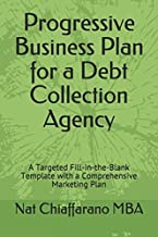 Progressive Business Plan for a Debt Collection Agency: A Targeted Fill-in-the-Blank Template with a Comprehensive Marketing Plan