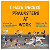 I Hate Recess: Pranksters at Work (Embracing Dyslexia)