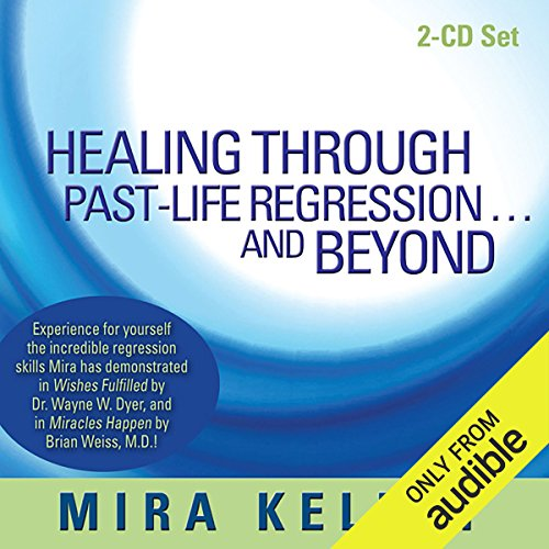 Healing Through Past-Life Regression...and Beyond cover art