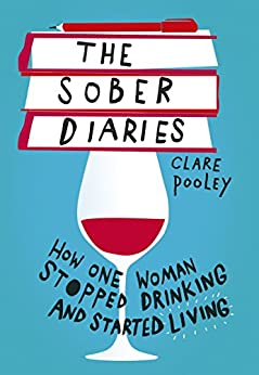 The Sober Diaries: How one woman stopped drinking and started living. By New York Times Bestseller by [Clare Pooley]