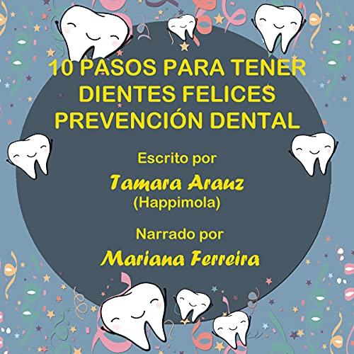 10 Pasos para Tener Dientes Felices Prevención Dental (Spanish Edition) cover art