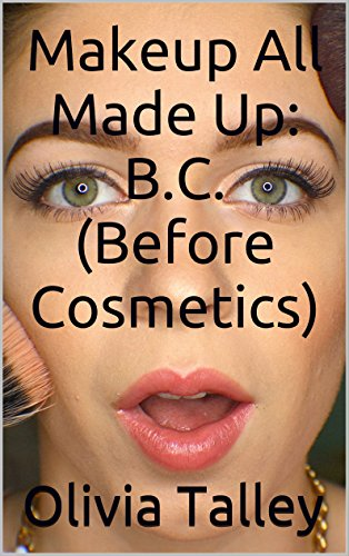 Makeup All Made Up: B.C. (Before Cosmetics) (English Edition)