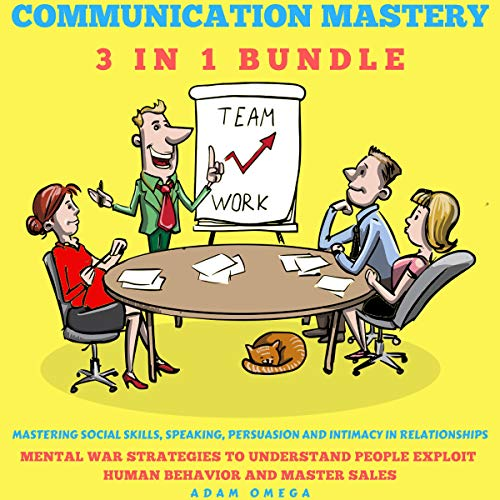 Communication Mastery 3 in 1 Bundle: Mastering Social Skills, Speaking, Persuasion and Intimacy in Relationships: Mental War Strategies to Understand People, Exploit Human Behavior and Master Sales audiobook cover art