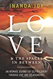 Love & The Spaces In Between: An Intimate Journey of Self-Discovery Through Love and Relationships.