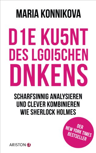 Die Kunst des logischen Denkens: Scharfsinnig analysieren und clever kombinieren wie Sherlock Holmes