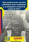 Guía practica de los derechos y libertades de los extranjeros y su integración social en la ciudad de elche