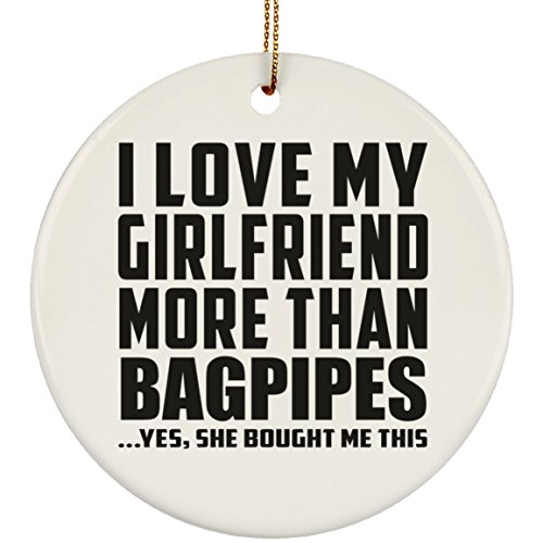 Designsify I Love My Girlfriend More Than Bagpipes - Circle Wood Ornament Christmas Tree Hanging Decor - for Boy-Friend BF Him Men Man Birthday Anniversary Mother's Father's Day