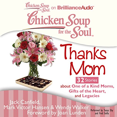 Chicken Soup for the Soul: Thanks Mom - 32 Stories About One of a Kind Moms, Gifts of the Heart, and Legacies audiobook cover art