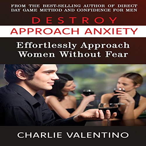 Destroy Approach Anxiety: Effortlessly Approach Women Without Fear cover art