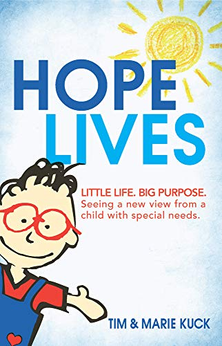 Compare Textbook Prices for Hope Lives: LITTLE LIFE. BIG PURPOSE. Seeing a new view from a child with special needs None Edition ISBN 9781733727334 by Kuck, Marie,Kuck, Tim