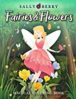 Magical Coloring Book: Fairies & Flowers Coloring Pages for Relaxation and Fun. Easy and Simple Print Designs with Cute Fantasy Scenes and Beautiful Nature