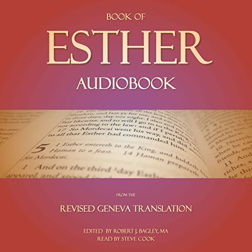 Book of Esther Audiobook: From the Revised Geneva Translation                   By:                                                                                                                                 Robert J. Bagley MA - editor                               Narrated by:                                                                                                                                 Steve Cook                      Length: 32 mins     6 ratings     Overall 4.8