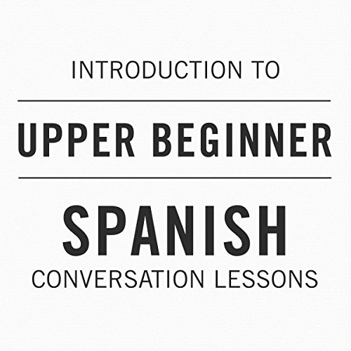 Intro to Upper Beginner Spanish Conversation Lessons cover art