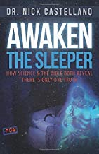 Awaken the Sleeper: How Science & the Bible Both Reveal There is Only One Truth