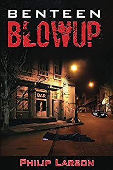 BENTEEN BLOWUP (Jack Kellogg Mysteries Book 1) by [Philip Larson]