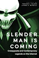 Slender Man Is Coming: Creepypasta and Contemporary Legends on the Internet