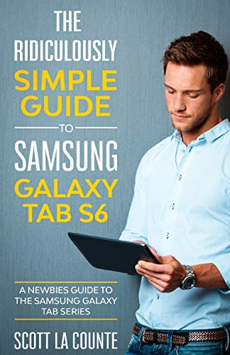 The Ridiculously Simple Guide to Samsung Galaxy Tab S6: A Newbies Guide to the Samsung Galaxy Tab Series
