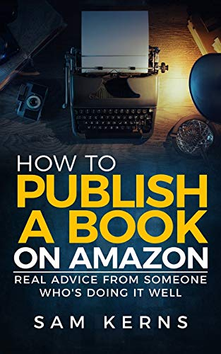 How to Publish a Book on Amazon: Real Advice from Someone Who?s Doing it Well (Work from Home)