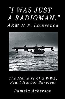 I Was Just a Radioman: The Memoirs of a WW2, Pearl Harbor Survivor by [Pamela Ackerson]