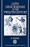 Latin Siege Warfare in the Twelfth Century (Oxford Historical Monographs)