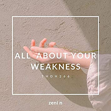 All About Your Weakness