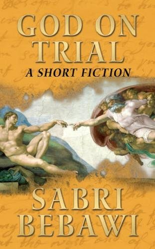 Book: God on Trial - A Short Fiction by Dr. Sabri Bebawi