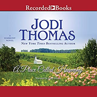 A Place Called Harmony                   By:                                                                                                                                 Jodi Thomas                               Narrated by:                                                                                                                                 Julia Gibson                      Length: 10 hrs and 26 mins     41 ratings     Overall 4.6