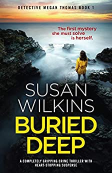 Buried Deep: A completely gripping crime thriller with heart-stopping suspense (Detective Megan Thomas) by [Susan Wilkins]