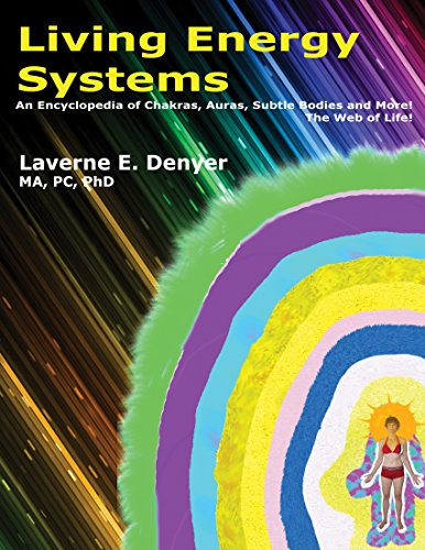 Living Energy Systems: An Encyclopedia of Chakras, Auras, Subtle Bodes and More!...