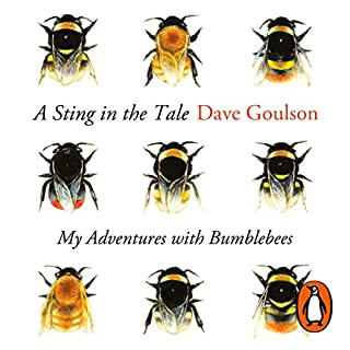 A Sting in the Tale                   By:                                                                                                                                 Dave Goulson                               Narrated by:                                                                                                                                 Dave Goulson                      Length: 7 hrs and 7 mins     9 ratings     Overall 4.8