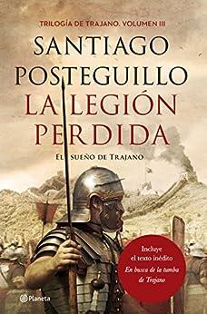 La legión perdida: El sueño de Trajano de [Santiago Posteguillo]