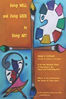 Doing Well and Doing Good by Doing Art: The Effects of Education in the Visual and Performing Arts on the Achievements and Values of Young Adults