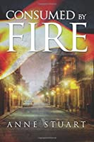 Consumed by Fire (The Fire Series) by Anne Stuart(2015-05-26)