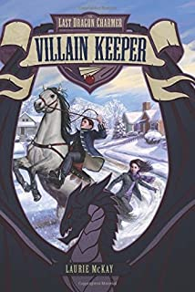 Villain Keeper (Last Dragon Charmer) by McKay, Laurie (2015) Hardcover