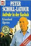 Aufruhr in der Kasbah. Krisenherd Algerien. - Peter Scholl-Latour