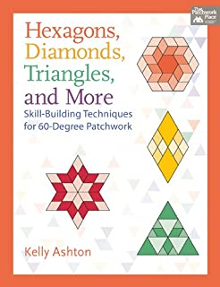 Hexagons, Diamonds, Triangles, and More: Skill-Building Techniques for 60-Degree Patchwork