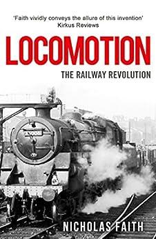 Locomotion: The Railway Revolution by [Nicholas Faith]