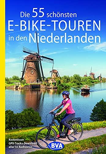 Die 55 schönsten E-Bike-Touren in den Niederlanden (Die schönsten Radtouren und Radfernwege in Deutschland)