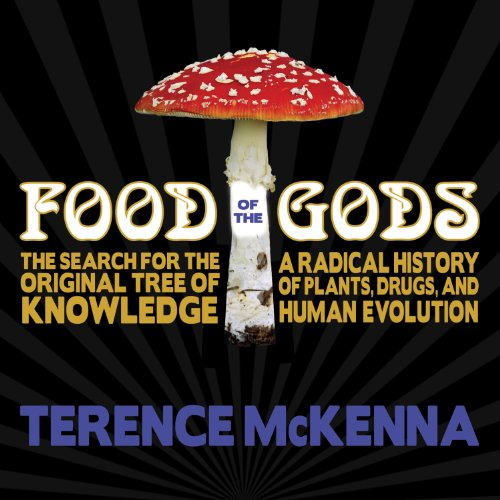 Food of the Gods     The Search for the Original Tree of Knowledge : A Radical History of Plants, Drugs, and Human Evolution              By:                                                                                                                                 Terence McKenna                               Narrated by:                                                                                                                                 Jeffrey Kafer                      Length: 8 hrs and 51 mins     1,791 ratings     Overall 4.6
