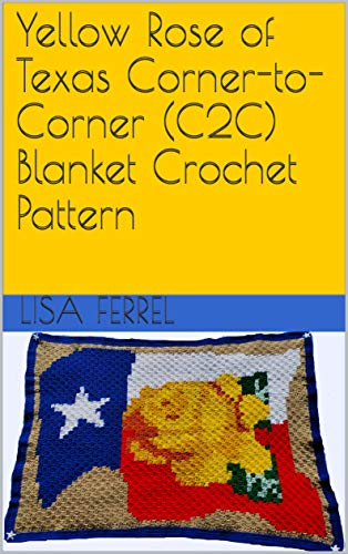 Yellow Rose of Texas Corner-to-Corner (C2C) Blanket Crochet Pattern (English Edition)