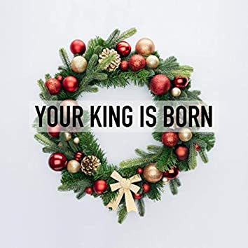 Your King Is Born