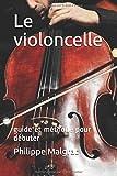Le violoncelle: guide et méthode pour débuter