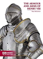 The Armour and Arms of Henry VIII (Royal Armouries: Arms and Armour)