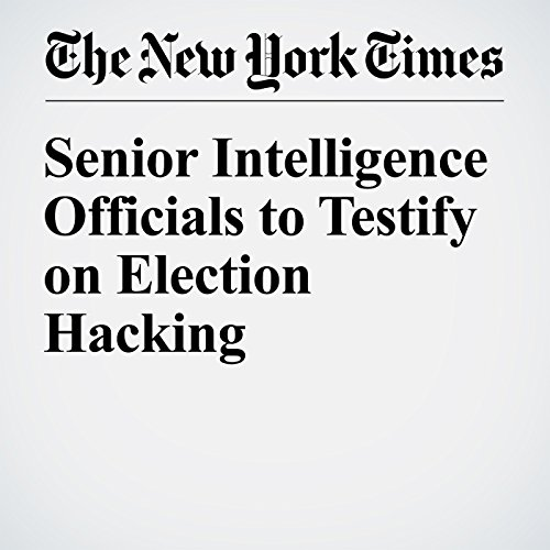 Senior Intelligence Officials to Testify on Election Hacking audiobook cover art