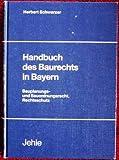 Handbuch des Baurechts in Bayern. Bauplanungs- und Bauordnungsrecht, Rechtsschutz - Heribert Schwarzer