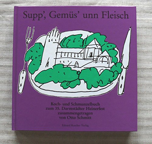 Supp', Gemüs' unn Fleisch. Koch- und Schmunzelbuch zum 35. Heinerfest